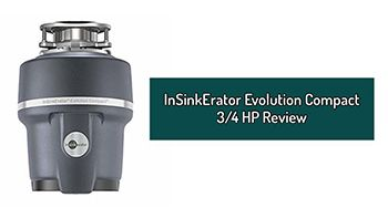 InSinkErator Evolution Compact 3/4 HP Review. Garbage Disposer With Continuous Feed For Your Kitchen