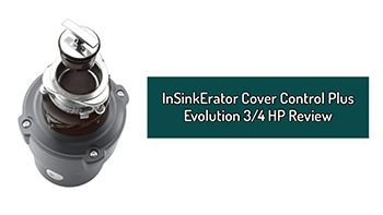 InSinkErator Cover Control Plus Evolution 3/4 HP Household  Garbage Disposer Review
