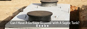 Can I Have A Garbage Disposal With A Septic Tank?
