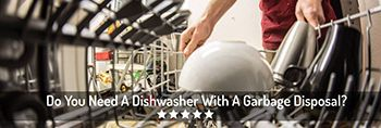 Do You Need A Dishwasher With A Garbage Disposal?