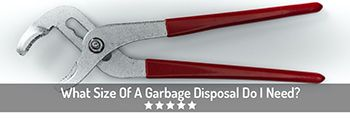 What Size Of A Garbage Disposal Do I Need?